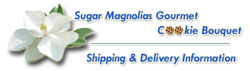 Sugar Magnolias Gourmet Cookie Bouquet: Shipping & Delivery Information
